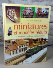 Miniatures et modèles réduits. Concevoir, réaliser, collectionner. - Couverture - Format classique