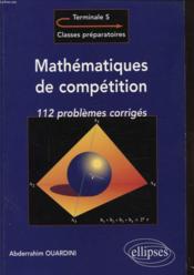 Mathematiques De Competition 112 Problemes Corriges Terminale S => Classes Preparatoires - Couverture - Format classique