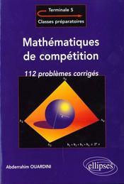 Mathematiques De Competition 112 Problemes Corriges Terminale S => Classes Preparatoires - Intérieur - Format classique