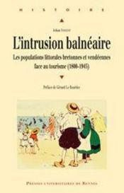 Intrusion balnéaire ; les populations littorales bretonnes et vendéennes face au tourisme (1800-1945) - Intérieur - Format classique