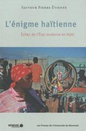 L'énigme haïtienne ; échec de l'Etat moderne en Haïti - Couverture - Format classique