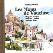 Les monts de Vaucluse ; pays de Sorgue, pays de Gordes, pays de Sault - Couverture - Format classique