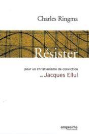 Resister ; Pour Un Christianisme De Conviction, Avec Jacques Ellul - Couverture - Format classique