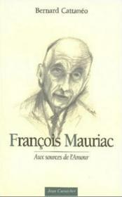 François Mauriac ; aux sources de l'amour - Couverture - Format classique