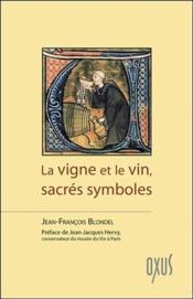La vigne et le vin, sacrés symboles - Couverture - Format classique