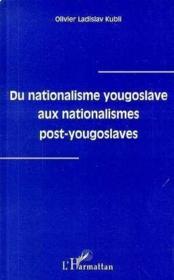 Du nationalisme yougoslave aux nationalismes post-yougoslaves - Couverture - Format classique