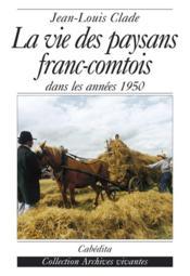 La Vie Des Paysans Franc-Comtois-Dans Les Annees 1950 - Couverture - Format classique
