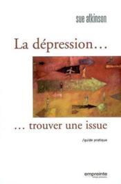 La dépression, trouver une issue ; guide pratique - Couverture - Format classique