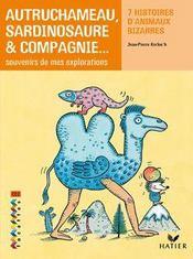 CE2 ; autruchameau, sardinosaure & compagnie... souvenirs de mes explorations - Couverture - Format classique