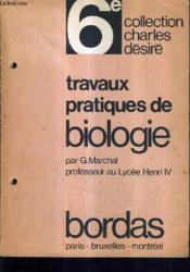 Travaux Pratiques De Biologie / 6e / Collection Charles Desire. - Couverture - Format classique