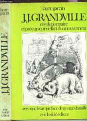 J.J. GRANDVILLE - REVOLUTIONNAIRE ET PRECURSEUR DE L'ART DU MOUVEMENT - avec une lettre preface de geroges Bataille - Couverture - Format classique