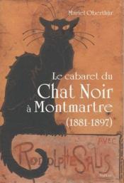 Le cabaret du chat noir à montmartre (1881-1897) - Couverture - Format classique