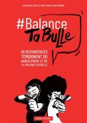#balance ta bulle ; 62 dessinatrices témoignent du harcelèment et de la violence sexuelle - Couverture - Format classique