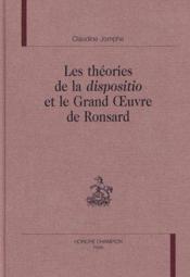 Les Theories De La Dispositio Et Le Grand Oeuvre De Ronsard - Couverture - Format classique
