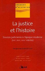 La justice et l'histoire ; sources judiciaires à l'époque moderne (XVIe, XVIIe, XVIIIe siècles) - Couverture - Format classique