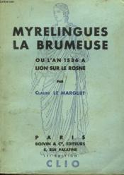 Myrelingues La Brumeuse Ou L'An 1536 A Lion Sur Le Rosne - Couverture - Format classique