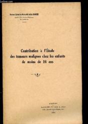 CONTRIBUTION A L'ETUDE DES TUMEURS MALIGNES CHEZ LES ENFANTS DE MOINS DE 16 ANS - THESE POUR LE DOCTORAT EN MEDECINE - Faculté de médecine et de pharmacie - Année 1953-54 n°299 (Université de Bordeaux) - Couverture - Format classique