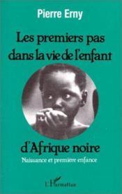 Les premiers pas dans la vie de l'enfant d'Afrique noire - Couverture - Format classique