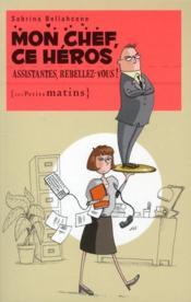 Mon chef, ce héros ; assistantes, rebellez-vous ! - Couverture - Format classique