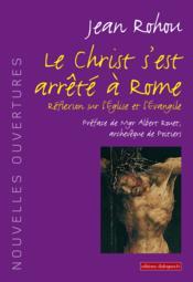 Le Christ s'est arrêté à Rome ; réflexion sur l'Eglise et l'Evangile - Couverture - Format classique