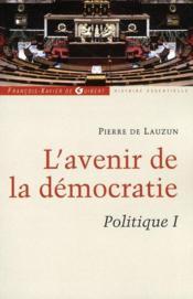 L'avenir de la démocratie ; politique t.1 - Couverture - Format classique