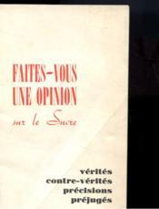 Faites-Vous Une Opinion Sur Le Sucre - Couverture - Format classique