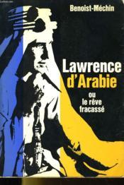 LAWRENCE D'ARABIE ou LE REVE FRACASSE - Couverture - Format classique