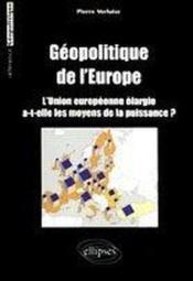 Geopolitique De L'Europe L'Union Europeenne Elargie A-T-Elle Les Moyens De La Puissance ? - Couverture - Format classique