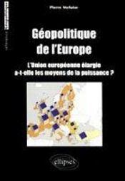 Geopolitique De L'Europe L'Union Europeenne Elargie A-T-Elle Les Moyens De La Puissance ? - Intérieur - Format classique