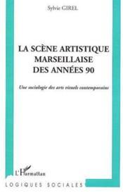 La scene artistique marseillaise des annees 90 - une sociologie des arts visuels contemporains - Couverture - Format classique
