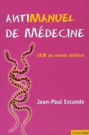 Antimanuel de médecine ; i.r.m. du monde médical - Intérieur - Format classique