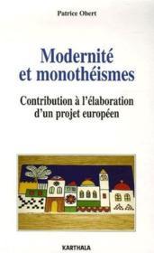 Modernité et monothéismes ; contribution à l'élaboration d'un projet européen - Couverture - Format classique
