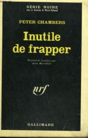 Inutile De Frapper. Collection : Serie Noire N° 1137 - Couverture - Format classique