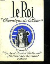 Le Roi. Chronique De La Cour. - Couverture - Format classique