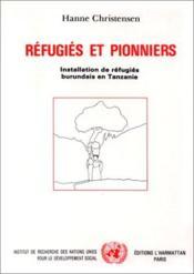 Réfugiés et pionniers ; installation de réfugiés burundais en Tanzanie - Couverture - Format classique