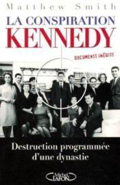La conspiration kennedy - destruction programmee d'une dynastie - Couverture - Format classique