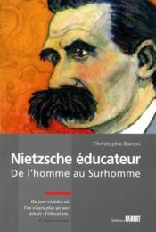 Nietzsche éducateur ; de l'homme au surhomme - Couverture - Format classique