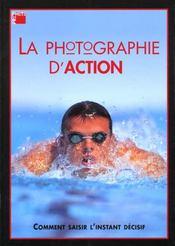 La Photographie D'Action. Comment Saisirl'Instant Decisif - Intérieur - Format classique