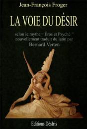 La voie du désir ; selon le mythe Eros et Psyché - Couverture - Format classique