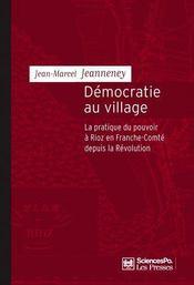 Démocratie au village ; la pratique du pouvoir à Rioz en Franche-Comté depuis la révolution - Couverture - Format classique