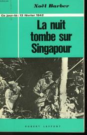 La Nuit Tombe Sur Singapour - 13 Fevrier 1942 - Couverture - Format classique