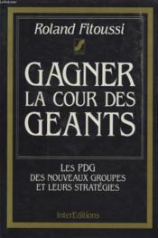 Gagner la cour des géants. les PDG des nouveaux groupes et leurs stratégies - Couverture - Format classique