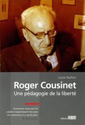 Roger Cousinet ; une pédagogie de la liberté - Couverture - Format classique