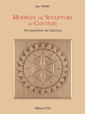 Modèles de sculpture au couteau ; art populaire du Queyras - Couverture - Format classique