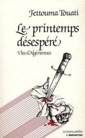 Le printemps désespéré ; vies d'algériennes - Couverture - Format classique