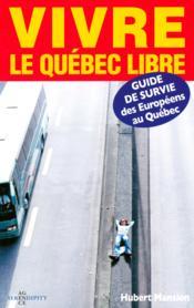 Vivre le Québec libre ; guide de survie des européens au Québec - Couverture - Format classique