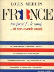 France ton passé F. le camp. et ton avenir aussi - Couverture - Format classique