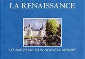La Renaissance ; les bâtisseurs d'un nouveau monde - Intérieur - Format classique