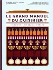 Le grand manuel du cuisinier ; et vos rêves gourmands deviennent réalité - Couverture - Format classique