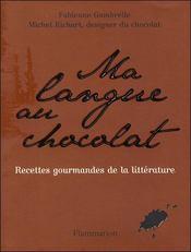Ma langue au chocolat ; recettes gourmandes de la littérature - Couverture - Format classique